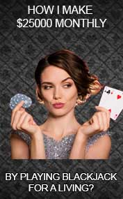 HOW DO I MAKE $25000 MONTHLY BY PLAYING BLACKJACK FOR A LIVING?